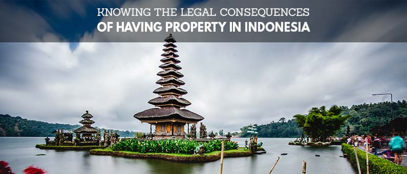 Knowing the Legal Consequences of Having Property in Indonesia
